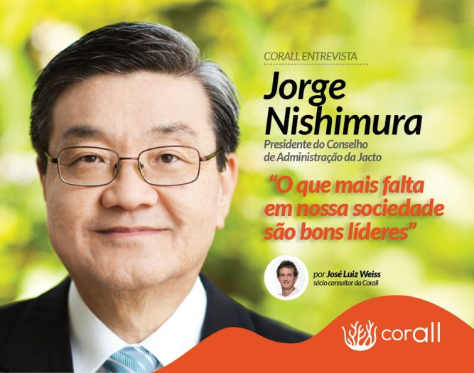 """""""O que mais falta em nossa sociedade são bons líderes""""   Entrevista com Jorge Nishimura—Presidente do conselho de administração daJacto"""