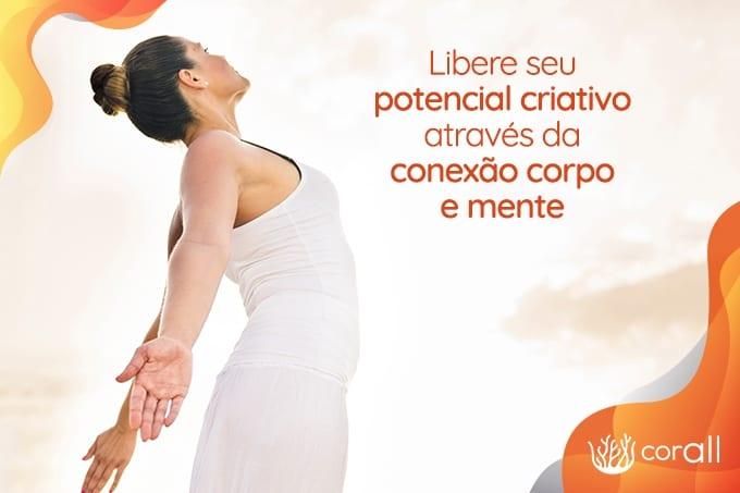 Libere seu potencial criativo através da conexão corpo emente