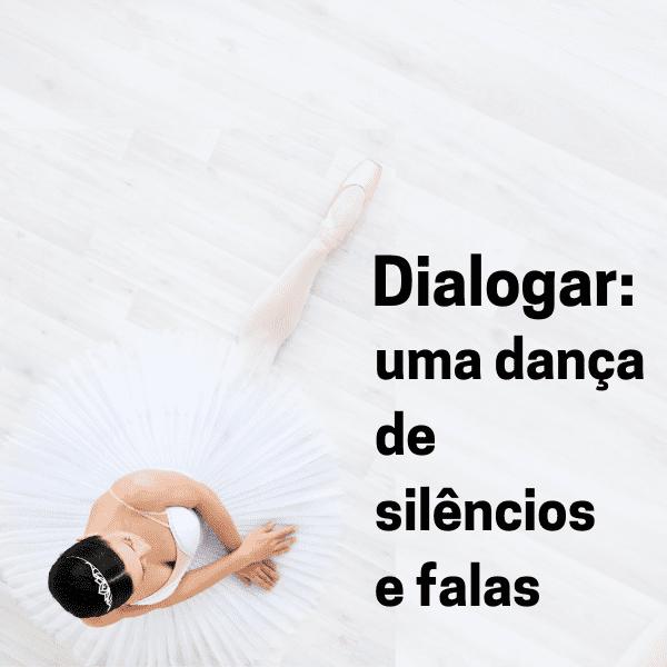 Dialogar: uma dança de silêncios e falas