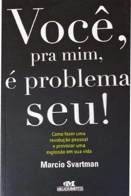 Livro Você pra mim é problema seu!
